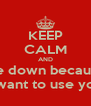 KEEP CALM AND  lie down because I want to use you - Personalised Poster A4 size