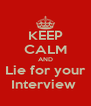 KEEP CALM AND Lie for your Interview  - Personalised Poster A4 size