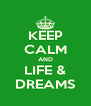 KEEP CALM AND LIFE & DREAMS - Personalised Poster A4 size