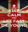 KEEP CALM AND LIFE FAST DIE YOUNG - Personalised Poster A4 size