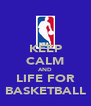 KEEP CALM AND LIFE FOR BASKETBALL - Personalised Poster A4 size