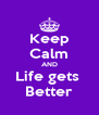 Keep Calm AND Life gets  Better - Personalised Poster A4 size