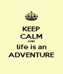KEEP CALM AND life is an ADVENTURE - Personalised Poster A4 size