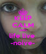 KEEP CALM AND life live  -noive- - Personalised Poster A4 size