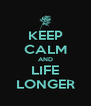 KEEP CALM AND LIFE LONGER - Personalised Poster A4 size