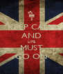 KEEP CALM AND LIFE MUST GO ON - Personalised Poster A4 size