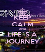 KEEP CALM AND LIFE´S A JOURNEY - Personalised Poster A4 size