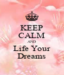 KEEP CALM AND Life Your Dreams - Personalised Poster A4 size