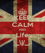KEEP CALM AND Life _\|/_ - Personalised Poster A4 size