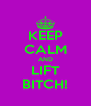 KEEP CALM AND LIFT BITCH! - Personalised Poster A4 size