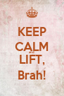 KEEP CALM and LIFT, Brah! - Personalised Poster A4 size