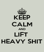 KEEP CALM AND LIFT  HEAVY SHIT - Personalised Poster A4 size