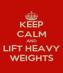 KEEP CALM AND LIFT HEAVY WEIGHTS - Personalised Poster A4 size