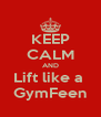 KEEP CALM AND Lift like a  GymFeen - Personalised Poster A4 size