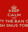 KEEP CALM AND LIFT THE BAN ON SWEDISH SNUS TOBACCO - Personalised Poster A4 size