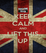 KEEP CALM AND LIFT THIS UP - Personalised Poster A4 size
