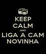 KEEP CALM AND LIGA A CAM NOVINHA - Personalised Poster A4 size
