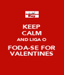 KEEP CALM AND LIGA O FODA-SE FOR VALENTINES - Personalised Poster A4 size