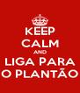 KEEP CALM AND LIGA PARA O PLANTÃO - Personalised Poster A4 size