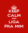 KEEP CALM AND LIGA PRA MIM - Personalised Poster A4 size