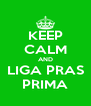 KEEP CALM AND LIGA PRAS PRIMA - Personalised Poster A4 size