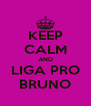 KEEP CALM AND LIGA PRO BRUNO - Personalised Poster A4 size