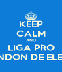 KEEP CALM AND LIGA PRO XANDON DE ELEIAS - Personalised Poster A4 size