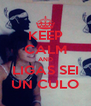 KEEP CALM AND LIGAS SEI UN CULO - Personalised Poster A4 size