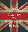 KEEP CALM AND Ligate al Erick - Personalised Poster A4 size