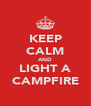 KEEP CALM AND LIGHT A CAMPFIRE - Personalised Poster A4 size