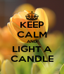 KEEP CALM AND LIGHT A CANDLE - Personalised Poster A4 size