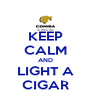 KEEP CALM AND LIGHT A CIGAR - Personalised Poster A4 size