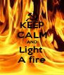 KEEP CALM AND Light  A fire - Personalised Poster A4 size