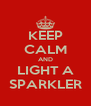 KEEP CALM AND LIGHT A SPARKLER - Personalised Poster A4 size