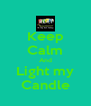 Keep Calm And Light my Candle - Personalised Poster A4 size