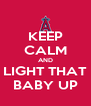 KEEP CALM AND LIGHT THAT BABY UP - Personalised Poster A4 size