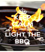 KEEP CALM AND LIGHT THE BBQ - Personalised Poster A4 size