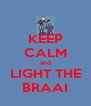 KEEP CALM and LIGHT THE BRAAI - Personalised Poster A4 size