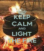 KEEP CALM AND LIGHT THE FIRE - Personalised Poster A4 size