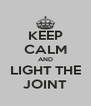 KEEP CALM AND LIGHT THE JOINT - Personalised Poster A4 size