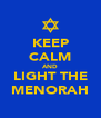 KEEP CALM AND LIGHT THE MENORAH - Personalised Poster A4 size