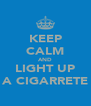 KEEP CALM AND LIGHT UP A CIGARRETE - Personalised Poster A4 size