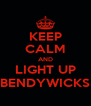 KEEP CALM AND LIGHT UP BENDYWICKS - Personalised Poster A4 size