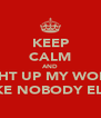 KEEP CALM AND LIGHT UP MY WORLD LIKE NOBODY ELSE - Personalised Poster A4 size