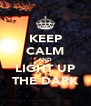 KEEP CALM AND LIGHT UP THE DARK - Personalised Poster A4 size