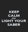 KEEP CALM AND LIGHT YOUR SABER - Personalised Poster A4 size