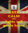 KEEP CALM AND lights will guide home - Personalised Poster A4 size