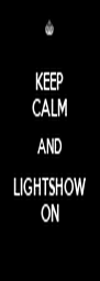KEEP CALM AND LIGHTSHOW ON - Personalised Poster A4 size