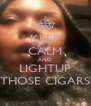 KEEP CALM AND LIGHTUP THOSE CIGARS - Personalised Poster A4 size
