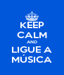 KEEP CALM AND LIGUE A MÚSICA - Personalised Poster A4 size